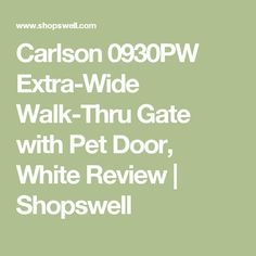 Carlson 0930PW Extra-Wide Walk-Thru Gate with Pet Door, White Review | Shopswell