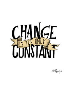 Change is the only constant.