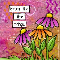 What little things will you enjoy today? Happy Quotes, Positive Quotes, Life Quotes, Peace Pole, Enjoy The Little Things, Art Journal Pages, Art Journaling, Flower Doodles, Flower Art