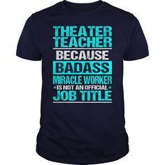 THEATER TEACHER Because BADASS Miracle Worker Isn't An Official Job Title T-Shirts, Hoodies. Get It Now ==►…