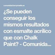 ¿Se pueden conseguir los mismos resultados con esmalte acrílico que con Chalk Paint? - Comunidad Leroy Merlin