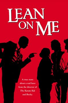 Lean On Me (1989) LOVE THIS MOVIE. I HAVE SEEN IT SO MANY TIMES I HAVE THE WHOLE THING MEMORIZED.