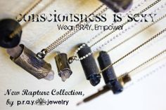 Rapture Collection - NEW! by P.R.A.Y. Jewelry. Ancient, vintage, blessed pieces.  Extremely rare, upcycled & combined with raw crystals to bring wearer full ability to manifest desires.  Unisex for all divine beings.