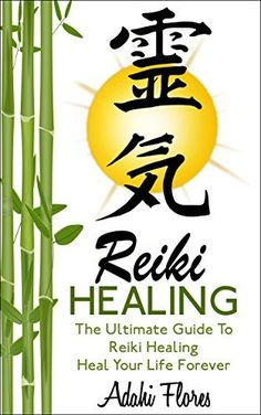 Reiki: Reiki Healing, The Ultimate Guide To  Heal Your Life Forever (Reiki, Reiki for Beginners, Reiki books, Reiki healing, Reiki kindle books, Reiki attunement, Reiki symbols, Chakras, Chakra,) by Adahí Flores, http://www.amazon.com/dp/B00MTRB3I0/ref=cm_sw_r_pi_dp_BJqsub1GF2FHE