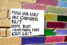 Now our lives are changing fast hope that something pure can last - Arcade Fire