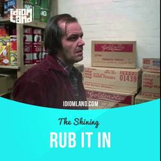 """""""Rub it in"""" means """"to talk about something you know will upset or embarrass someone"""".  Text in the clip from """"The Shining"""": - No need to rub it in, Mr. Grady. I'll deal with that situation as soon as I get out of here.  #idiom #idioms #slang #saying #sayings #phrase #phrases #expression #expressions #english #englishlanguage #learnenglish #studyenglish #language #vocabulary #efl #esl #tesl #tefl #toefl #ielts #toeic   #jacknicholson   #shining  #theshining"""
