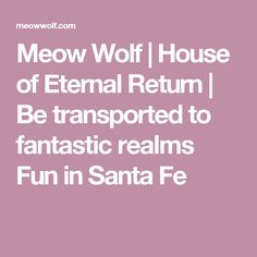 Meow Wolf | House of Eternal Return | Be transported to fantastic realms  Fun in Santa Fe