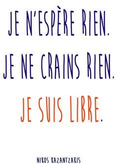 """""""Je n'espère rien. Je ne crains rien. Je suis libre."""" Une citation sur la liberté de Nikos Kazantzakis"""