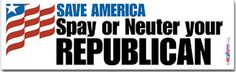 anti gop cartoons | Spay and Neuter Your Republican - Anti-Republican Bumper Sticker