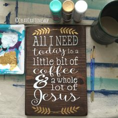 All I Need Is Coffee And Jesus Sign / by CreateCraftLoveShop