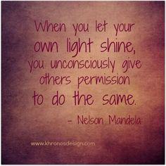 """""""Wanneer je jouw licht laat schijnen, geef je anderen onbewust toestemming om hetzelfde te doen."""" - Marianne Williamson"""