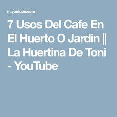 7 Usos Del Cafe En El Huerto O Jardin || La Huertina De Toni - YouTube