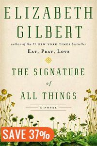 The Signature Of All Things: A Novel Book by Elizabeth Gilbert | Hardcover | chapters.indigo.ca - Loved Eat, Pray, Love and Committed - can't wait to read this!