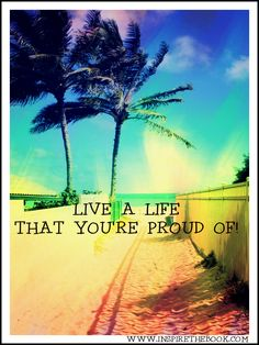 Live a life that you're proud of!   www.inspirethebook.com   #quote #rainbow #beach #hawaii #accomplishment #love #compassion #relaxation
