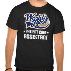 Gift Idea For Patient Care Assistant (Worlds Best) Tee T Shirt, Hoodie Sweatshirt