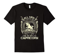 All Men Created Equal The Best Born As Capricorn T-Shirt