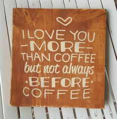 I Love You More Than Coffee wood sign