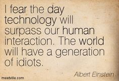 Pinterest • The world's catalog of ideasI Fear The Day That Technology Will Surpass Our Human Interaction
