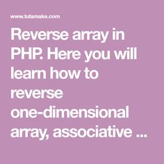 Reverse array in PHP. Here you will learn how to reverse one-dimensional array, associative array and multidimensional array with or without function in PHP Php, Learning, Studying, Teaching, Onderwijs