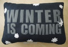 Winter is coming pillow.jpg A little Game of Thrones geeky, but I like it :)