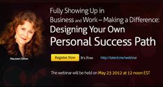 Fully Showing Up in Business & Work-Making a difference: Designing Your Own Personal Success Path - Free life changing event. https://www1.gotomeeting.com/register/450260656