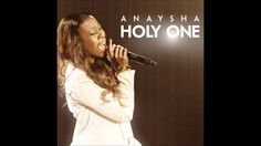 Anaysha - Holy One (AUDIO ONLY)  My song for this season