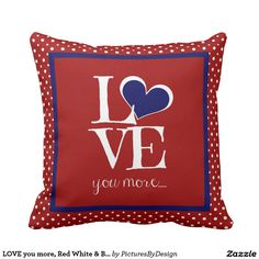Cute Pillow, LOVE you more....tiny white polka dots on crimson red pillow, with red, white and blue letters, hearts and tiles. Colorful and sentimental addition to any decor. #patriotic #americana #american #redwhite&blue #LOVE