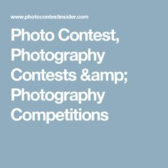 Photo Contest, Photography Contests & Photography Competitions