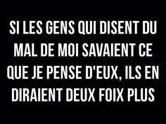 Sacha Guitry- Les propos exacts sont : Si les gens qui disent du mal de moi savaient ce que je pense d'eux, ils en diraient bien davantage.