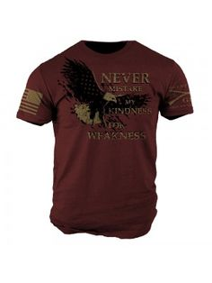 Never Mistake My Kindness for Weakness. Get it here: http://www.gruntstyle.com/index.php?route=product/productkeyword=never%20misproduct_id=2730
