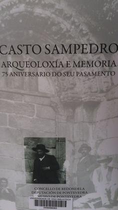 Casto Sampedro : arqueoloxía e memoria : 75 aniversario do seu pasamento / [Edición de Ana Costas Carvajal]