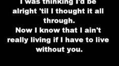 Chicago - I don't want to live without you (lyrics), via YouTube.