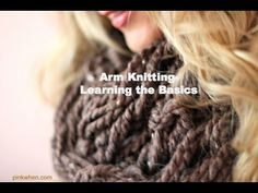 Arm Knitting  - Learning The Basics - This video really breaks down arm knitting and makes it so easy!