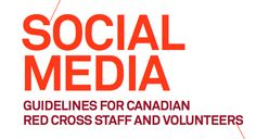 Really well-written and graphically clear social media policies for Canadian Red Cross staff and volunteers.