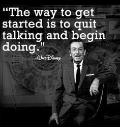 """Walt Disney Quote """"the way to get things started is to quit talking & start doing."""""""