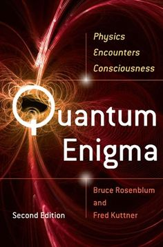 quantum-enigma-physics-encounters-consciousness-by-bruce-rosenblum-fred-kuttner http://www.bookscrolling.com/the-best-books-to-learn-about-quantum-physics/