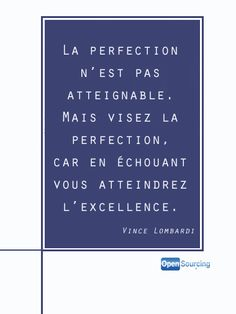 C'est vrai {Perfection is not attainable but aim for perfection, because by failing you reach excellence}