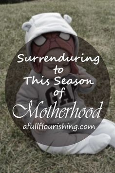 Surrendering to This Season of Motherhood at AFullFlourishing.com