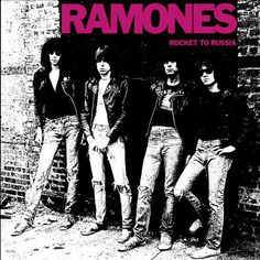 The Ramones: Rocket to Russia. 1977. Wrong.