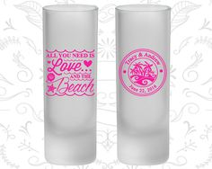 All you Need is Love and the Beach, Frosted Shooter Glass, Beach Wedding, Tropical Wedding (418)