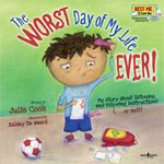 The Worst Day of My Life Ever! by Julia Cook | boystownpress.org