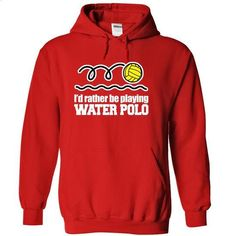 Id rather be playing water polo - #military t shirts. Id rather be playing water polo, tshirt shops,short sleeve zip up hoodies for women. LIMITED TIME PRICE => https://www.sunfrog.com/LifeStyle/id-rather-be-playing-water-polo-Red-51ae-Hoodie.html?id=67911