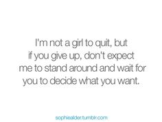 I'm not the girl to quit...