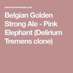 Belgian Golden Strong Ale - Pink Elephant (Delirium Tremens clone)