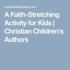 A Faith-Stretching Activity for Kids | Christian Children's Authors