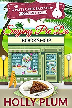Saying Pie Do (A Patty Cakes Bake Shop Cozy Mystery Series Book 6) by [Plum, Holly]