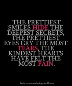 """""""The prettiest smiles hide the deepest secrets, the prettiest eyes cry the most tears, the kindest hearts have felt the most pain."""" . . . Inspirational quote about suffering and pain by Admunsen"""