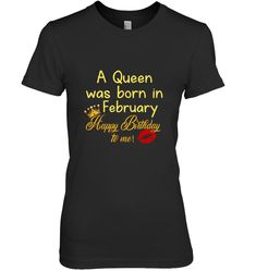 fd8bf180b A Queen Was Born In February Women's Birthday Happy Birthday To Me T shirt