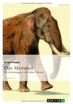 Das Mammut: Mit Zeichnungen von Shuhei Tamura von Ernst Probst http://www.amazon.de/dp/3656576157/ref=cm_sw_r_pi_dp_teK0ub1HFSWGP