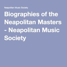 Biographies of the Neapolitan Masters - Neapolitan Music Society